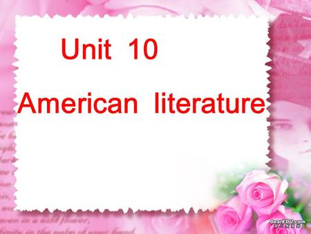Unit 10 American literature. (1862-1910) He was called father of the American modern short stories. He is a prolific( 多产的 )short-story writer who wrote.