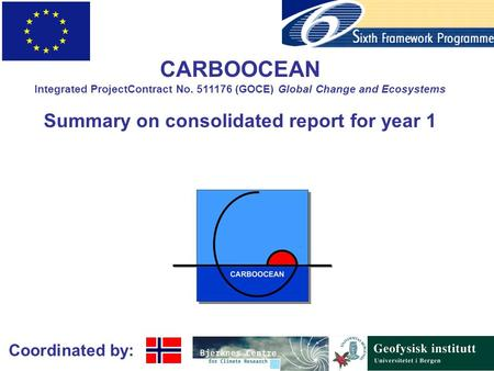 Coordinated by: CARBOOCEAN Integrated ProjectContract No. 511176 (GOCE) Global Change and Ecosystems Summary on consolidated report for year 1.