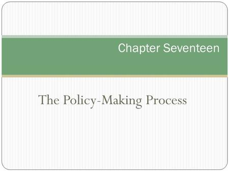 The Policy-Making Process Chapter Seventeen. The Policy Making Process Political agenda~ Issues that people believe require governmental action Legitimate.