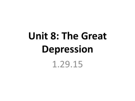 Unit 8: The Great Depression