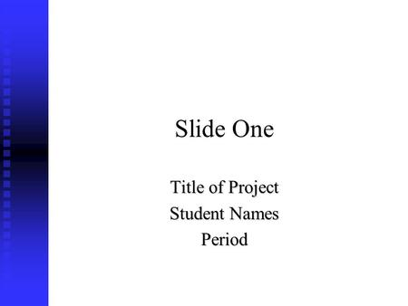 Slide One Title of Project Student Names Period. Slide Two Explanation Of Task.