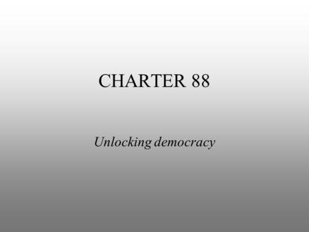 CHARTER 88 Unlocking democracy. HISTORY Formed in 1988 Started as a publication in the Guardian and New Statesman Charter 88 calls for greater democracy,