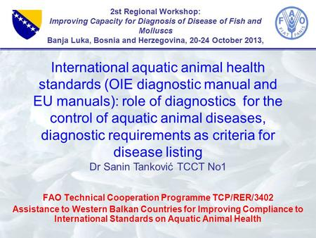 2st Regional Workshop: Improving Capacity for Diagnosis of Disease of Fish and Molluscs Banja Luka, Bosnia and Herzegovina, 20-24 October 2013, FAO Technical.