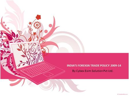 <strong>INDIA</strong>'S FOREIGN TRADE POLICY 2009-14 By Cybex Exim Solution Pvt Ltd.