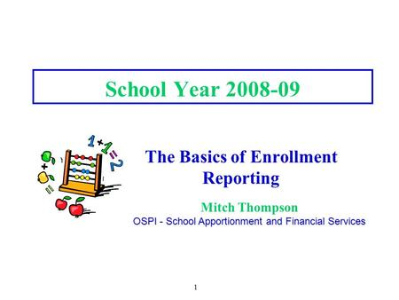 1 School Year 2008-09 The Basics of Enrollment Reporting Mitch Thompson OSPI - School Apportionment and Financial Services.