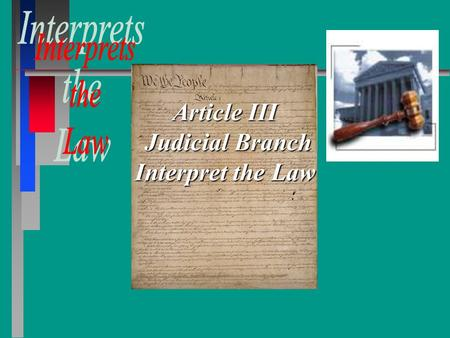 Article III Judicial Branch Interpret the Law. Article III The power of the Judicial Branch shall be vested to the Supreme Court. In 1789, Congress passed.