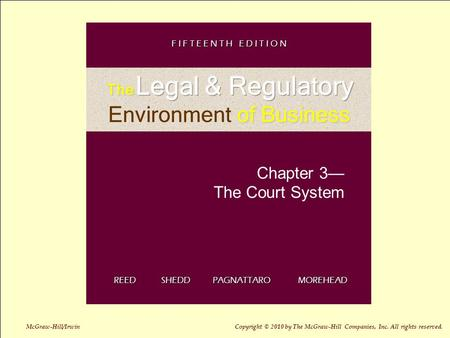 3-1 Chapter 3— The Court System REED SHEDD PAGNATTARO MOREHEAD F I F T E E N T H E D I T I O N McGraw-Hill/Irwin Copyright © 2010 by The McGraw-Hill Companies,