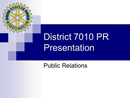 District 7010 PR Presentation Public Relations. Responsibilities of the Club PR Committee What are the responsibilities of the Club Public Relations committee,