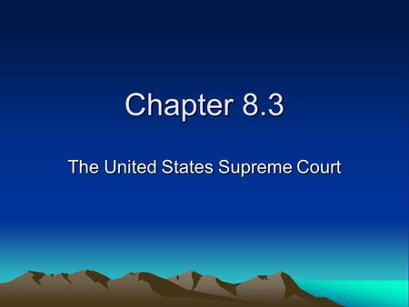 Chapter 8.3 The United States Supreme Court. The Supreme Court Justices The main job of the nation's top court is to decide whether laws are allowable.