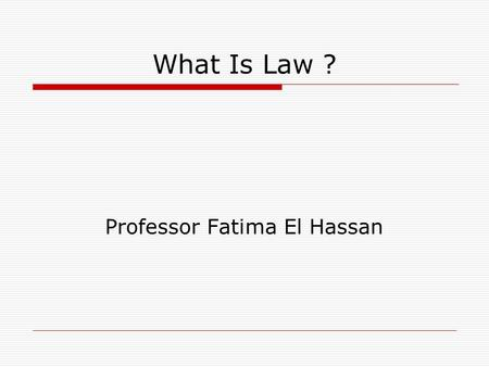 What Is Law ? Professor Fatima El Hassan. Chapter 1 - What is Law?  Jurisprudence is the study of law and legal philosophy  Define: Law  The rules.