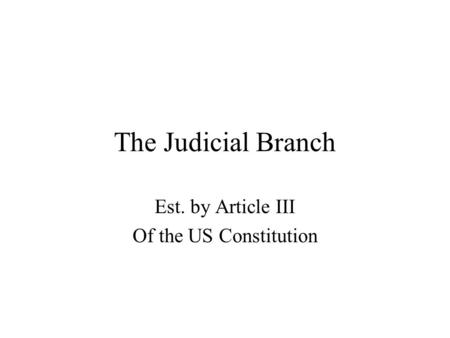 The Judicial Branch Est. by Article III Of the US Constitution.