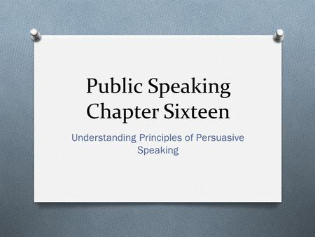 Public Speaking Chapter Sixteen