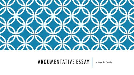ARGUMENTATIVE ESSAY A How To Guide. What is an Argumentative Essay? In persuasive or argumentative writing, we try to convince others to agree with our.