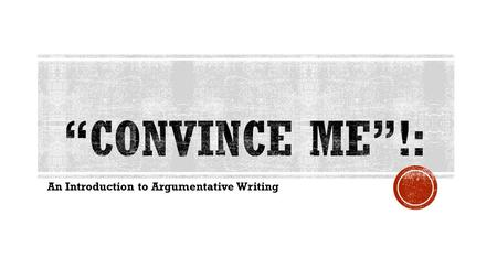 An Introduction to Argumentative Writing