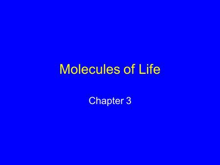 Molecules of Life Chapter 3. Organic Compounds Hydrogen and other elements covalently bonded to carbon Carbohydrates Lipids Proteins Nucleic Acids.