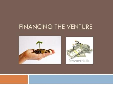 FINANCING THE VENTURE. Financing the Venture  Capital is any form of wealth employed to produce more wealth.  Three forms of capital are commonly identified: