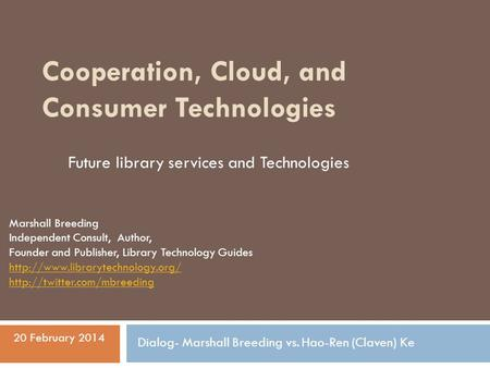 Cooperation, Cloud, and Consumer Technologies Marshall Breeding Independent Consult, Author, Founder and Publisher, Library Technology Guides