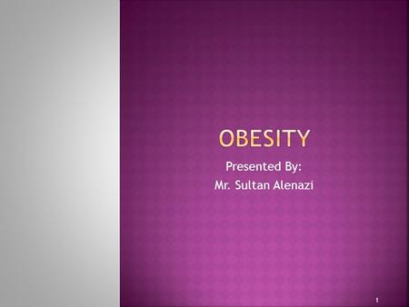 Presented By: Mr. Sultan Alenazi 1.  Overweight.  Causes of <strong>obesity</strong>.  Treatment of <strong>obesity</strong>.  Weight management.  Weight maintenance.  Underweight.