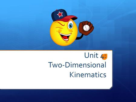 Unit 4: Two-Dimensional Kinematics. Section A: Projectile Motion  Corresponding Book Sections:  4.1, 4.2  PA Assessment Anchors  S11.C.3.1.