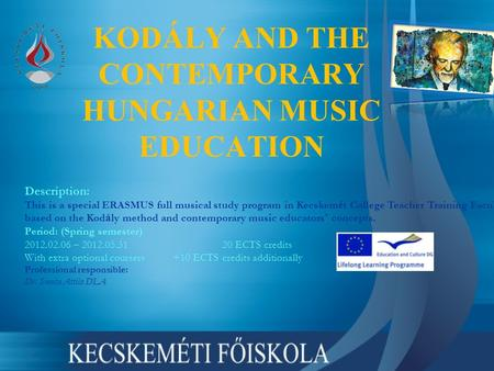 Description: This is a special ERASMUS full musical study program in Kecskem é t College Teacher Training Faculty, based on the Kod á ly method and contemporary.