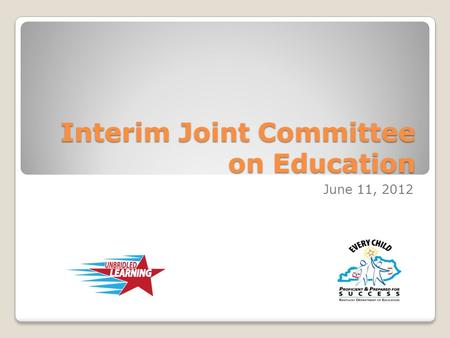 Interim Joint Committee on Education June 11, 2012.