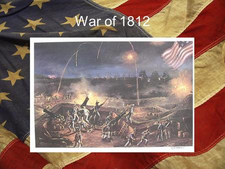 War of 1812. Britain did not really want to go to war with the United States. They even went so far as to send notice that they would stop interfering.