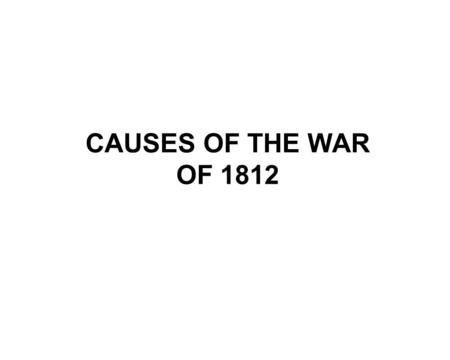 CAUSES OF THE WAR OF 1812. ·After the American Revolution, trade between the US and other countries grew rapidly. ·While this resulted in lots of new.
