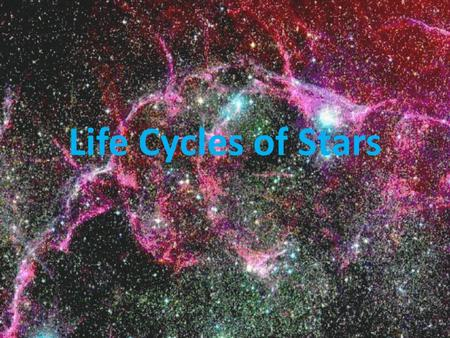 Life Cycles of Stars. Stars Stars are a large hot balls of plasma that shine The Sun is the Star in our solar system A group of stars that form a recognizable.