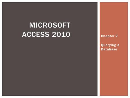 Chapter 2 Querying a Database MICROSOFT ACCESS 2010.