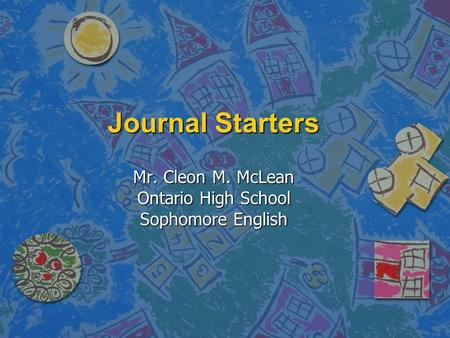 Journal Starters Mr. Cleon M. McLean Ontario High School Sophomore English.