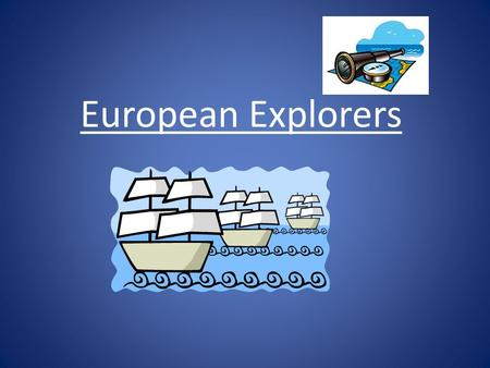 European Explorers. Portugal Takes the Lead Starting in the 1400s Portugal began to actively expand their trade Prince Henry 1415- began a school for.