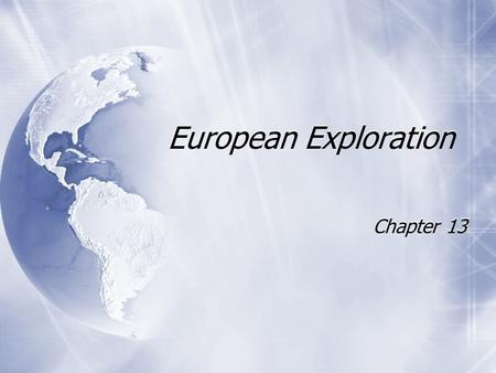 European Exploration Chapter 13. Age of Exploration  European explorers searched for a better trade route to Asia  Wanted gold, luxury goods, glory,