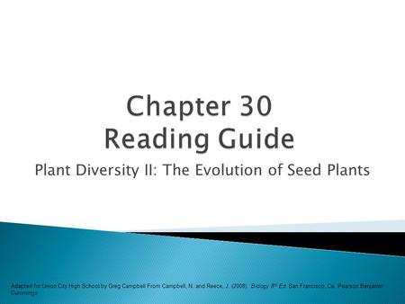 Plant Diversity II: The Evolution of Seed Plants Adapted for Union City High School by Greg Campbell From Campbell, N. and Reece, J. (2008). Biology 8.