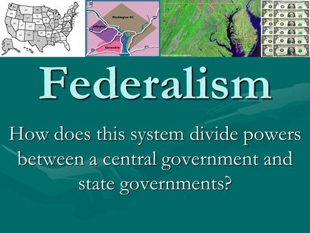 Federalism How does this system divide powers between a central government and state governments?