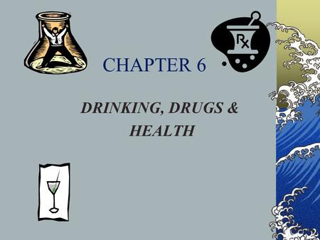 CHAPTER 6 DRINKING, DRUGS & HEALTH. Effects of Alcohol Alcohol is not digested. It is removed slowly by the body. Passes through stomach to small intestine.