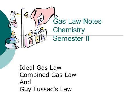 Gas Law Notes Chemistry Semester II Ideal Gas Law Combined Gas Law And Guy Lussac's Law.