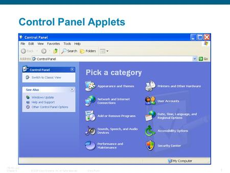 © 2006 Cisco Systems, Inc. All rights reserved.Cisco Public ITE PC v4.0 Chapter 5 1 Control Panel Applets.