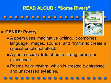 "READ ALOUD : ""Some Rivers"" READ ALOUD : ""Some Rivers"" GENRE: Poetry GENRE: Poetry A poem uses imaginative writing. It combines language, images, sounds,"