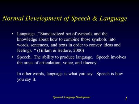 "Speech & Language Development 1 Normal Development of Speech & Language Language...""Standardized set of symbols and the knowledge about how to combine."
