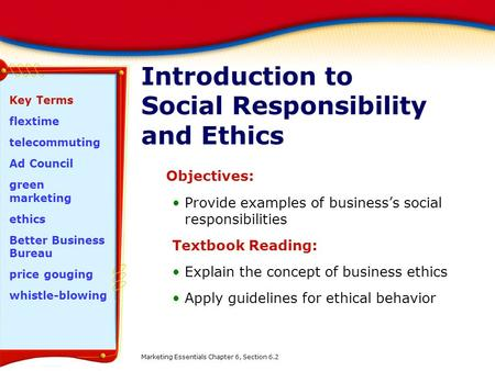 Introduction to Social Responsibility and Ethics Objectives: Provide examples of business's social responsibilities Textbook Reading: Explain the concept.
