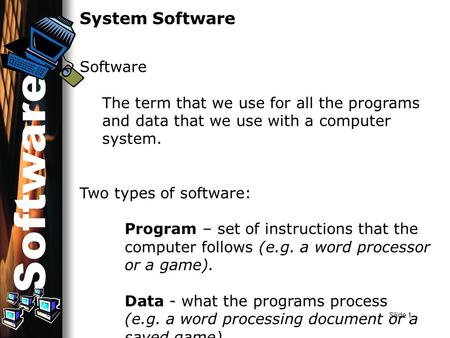 Slide 1 System Software Software The term that we use for all the programs and data that we use with a computer system. Two types of software: Program.
