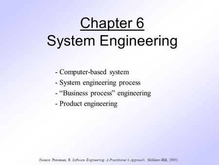 "Chapter 6 System Engineering - Computer-based system - System engineering process - ""Business process"" engineering - Product engineering (Source: Pressman,"