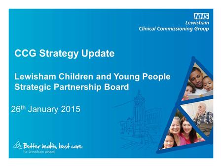 CCG Strategy Update Lewisham Children and Young People Strategic Partnership Board 26 th January 2015.