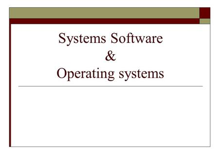 Systems Software & Operating systems