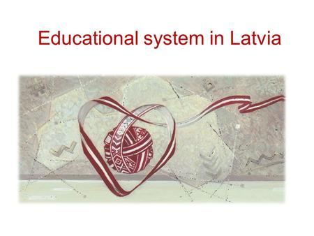 "Educational system in Latvia. Pre-school education up to 5 years ""Kindergarten"" From 1.5 years (with the exception also more younger). Children admit."
