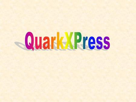 What is QuarkXPress? QuarkXPress is: – The – The industry standard for page-layout and document design – Produced by Quark, Inc. – Introduced on the market.