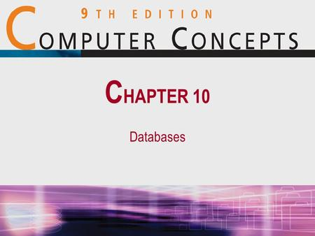 Databases C HAPTER 10. 10 Chapter 10: Databases2 Databases and Structured Fields  A database is a collection of information –Typically stored as computer.