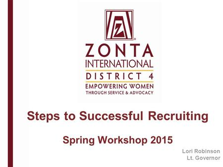 Steps to Successful Recruiting Spring Workshop 2015 Lori Robinson Lt. Governor.