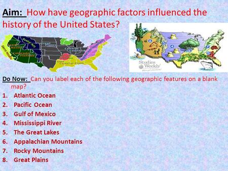 Aim: How have geographic factors influenced the history of the United States? Do Now: Can you label each of the following geographic features on a blank.