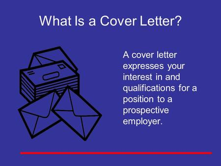 What Is a Cover Letter? A cover letter expresses your interest in and qualifications for a position to a prospective employer. Key Concept: The facilitator.